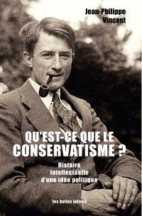 Qu'est-ce que le conservatisme ? : histoire intellectuelle d'une idée politique