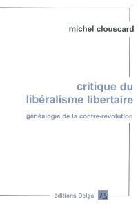 Critique du libéralisme libertaire : généalogie de la contre-révolution : de la Révolution française aux trente honteuses