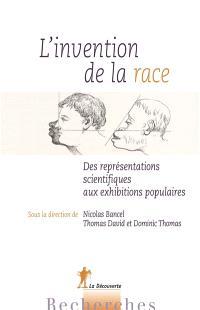 L'invention de la race : des représentations scientifiques aux exhibitions populaires