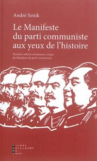 Le Manifeste du parti communiste aux yeux de l'histoire : première édition résolument critique du manifeste du parti communiste