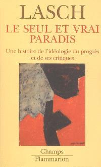 Le seul et vrai paradis : une histoire de l'idéologie du progrès et de ses critiques
