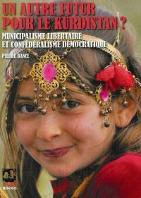 Un autre futur pour le Kurdistan ? : municipalisme libertaire et confédéralisme démocratique