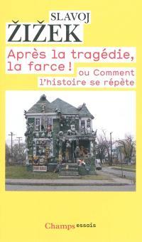 Après la tragédie, la farce ! ou Comment l'histoire se répète