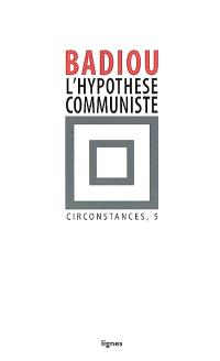 Circonstances. Volume 5, L'hypothèse communiste