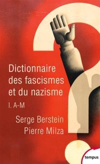 Dictionnaire des fascismes et du nazisme. Volume 1, A-M