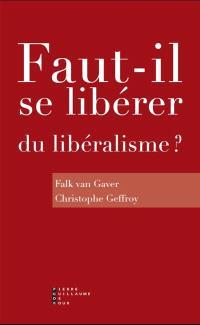 Faut-il se libérer du libéralisme ? : enquête