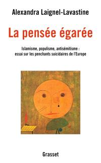 La pensée égarée : islamisme, populisme, antisémitisme : essai sur les penchants suicidaires de l'Europe