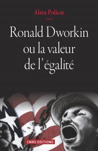 Ronald Dworkin ou La valeur de l'égalité : le juste, le bien, le vrai