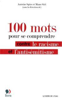 100 mots pour se comprendre : contre le racisme et l'antisémitisme