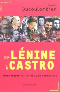 De Lénine à Castro : idées reçues sur un siècle de communisme
