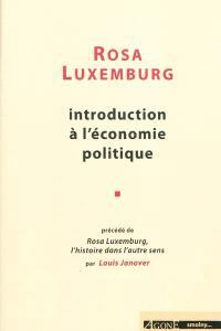 Introduction à l'économie politique. Précédé de Rosa Luxemburg, l'histoire dans l'autre sens
