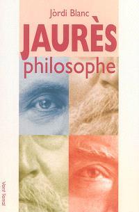 Jaurès philosophe : résumé de thèse et propos de soutenance