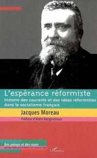 L'espérance réformiste : histoire des courants et des idées réformistes dans le socialisme français
