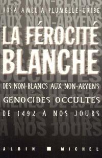 La férocité blanche : des non-Blancs aux non-Aryens, ces génocides occultés de 1492 à nos jours