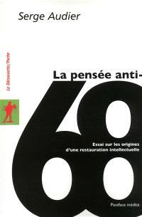 La pensée anti-68 : essai sur les origines d'une restauration intellectuelle