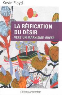 La réification du désir : vers un marxisme queer
