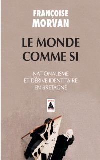 Le monde comme si : nationalisme et dérive identitaire en Bretagne