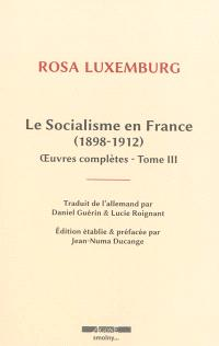 Oeuvres complètes de Rosa Luxemburg. Volume 3, Le socialisme en France