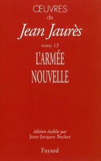 Oeuvres de Jean Jaurès. Volume 13, L'armée nouvelle