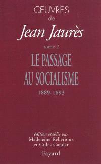Oeuvres de Jean Jaurès. Volume 2, Le passage au socialisme (1889-1893)