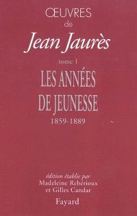 Oeuvres de Jean Jaurès. Volume 1, Les années de jeunesse (1859-1889)