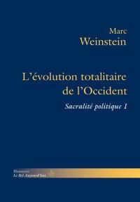 Sacralité politique. Volume 1, L'évolution totalitaire de l'Occident