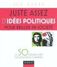 Juste assez d'idées politiques pour briller en société : les 50 grandes idées que vous devez connaître