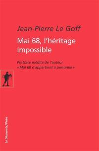 Mai 68, l'héritage impossible; Suivi de Mai 68 n'appartient à personne
