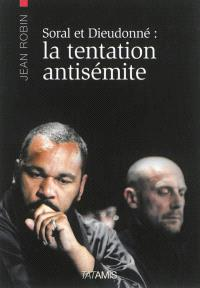 Alain Soral et Dieudonné : la tentation antisémite