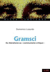 "Antonio Gramsci, du libéralisme au ""communisme critique"""