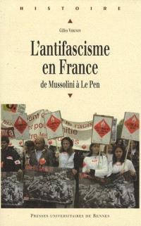 L'antifascisme en France : de Mussolini à Jean-Marie Le Pen