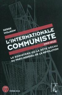 L'Internationale communiste (1919-1943) : le Komintern ou le rêve déchu du parti mondial de la révolution