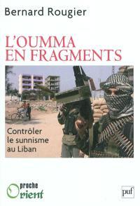L'oumma en fragments : contrôler le sunnisme au Liban