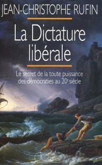 La dictature libérale : le secret de la toute-puissance des démocraties au 20e siècle