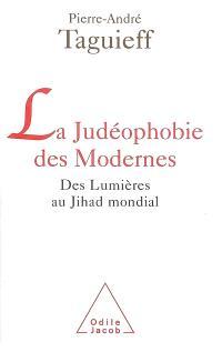 La judéophobie des modernes : des Lumières au jihad mondial