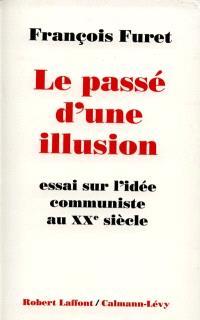 Le passé d'une illusion : essai sur l'idée communiste au XXe siècle