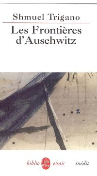 Les frontières d'Auschwitz : les ravages du devoir de mémoire