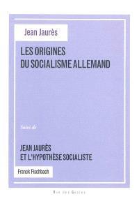 Les origines du socialisme allemand : thèse latine de Jean Jaurès. Jean Jaurès et l'hypothèse socialiste