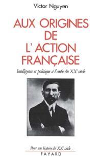 Aux origines de l'Action française : intelligence et politique à l'aube du XXe siècle