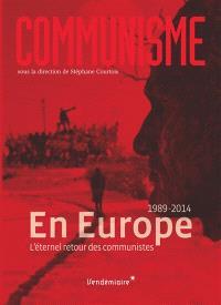 Communisme 2014 : en Europe, l'éternel retour des communistes : 1989-2014