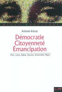 Démocratie, citoyenneté, émancipation : Marx, Lefort, Balibar, Rancière, Rosanvallon, Negri...