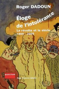 Eloge de l'intolérance : la révolte et le siècle, 1905-2005
