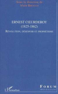 Ernest Coeurderoy (1825-1862) : Révolution, désespoir et prophétisme