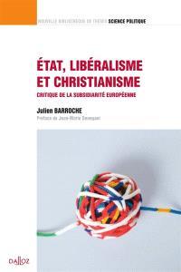 Etat, libéralisme et christianisme : critique de la subsidiarité européenne