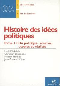 Histoire des idées politiques. Volume 1, Du politique : sources, utopies et réalité