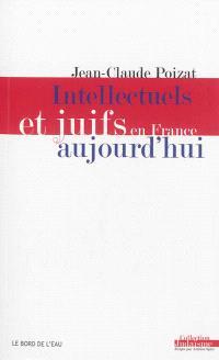 Intellectuels et Juifs en France aujourd'hui : de l'enthousiasme des années 1960 à la déception des années 2000