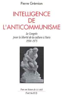 Intelligence de l'anticommunisme : le Congrès pour la liberté de la culture à Paris (1950-1975)