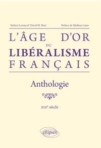 L'âge d'or du libéralisme français : anthologie, XIXe siècle