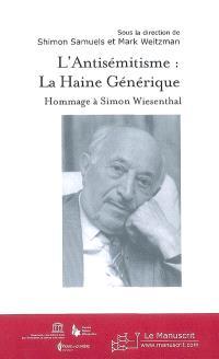 L'antisémitisme : la haine générique : hommage à Simon Wiesenthal