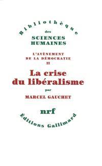 L'avènement de la démocratie. Volume 2, La crise du libéralisme : 1880-1914